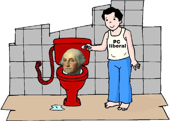 Many PC-fanatics want to flush our Founders down the toilet, since their 1776 standards fail to conform to the 2019 PC standards!